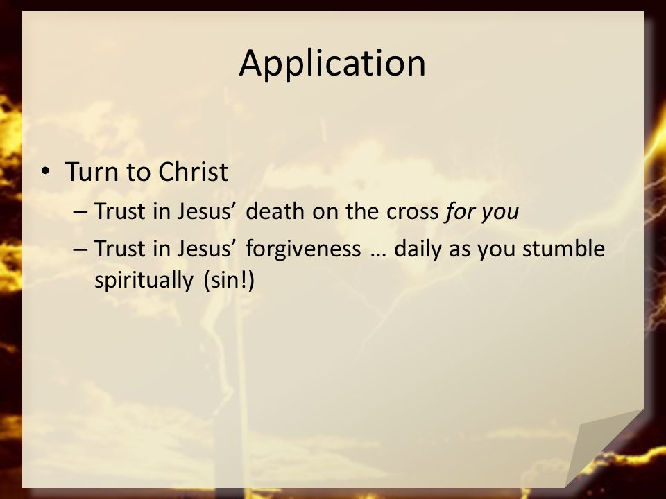 Application Turn to Christ Trust in Jesus' death on the cross for you