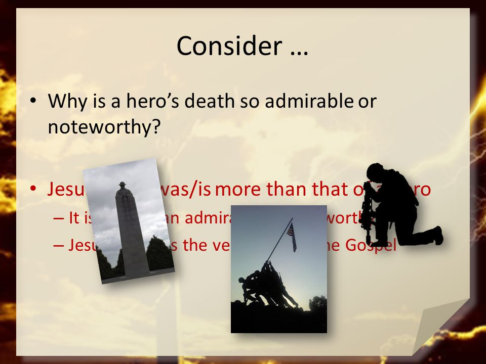 Consider … Why is a hero's death so admirable or noteworthy