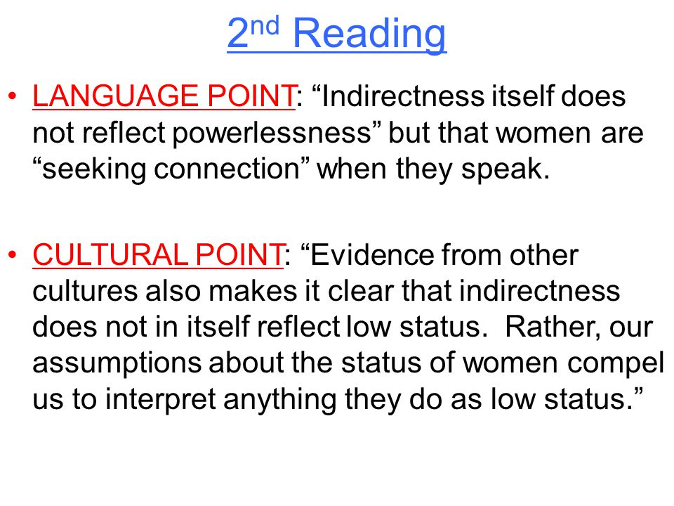 2nd Reading LANGUAGE POINT: Indirectness itself does not reflect powerlessness but that women are seeking connection when they speak.