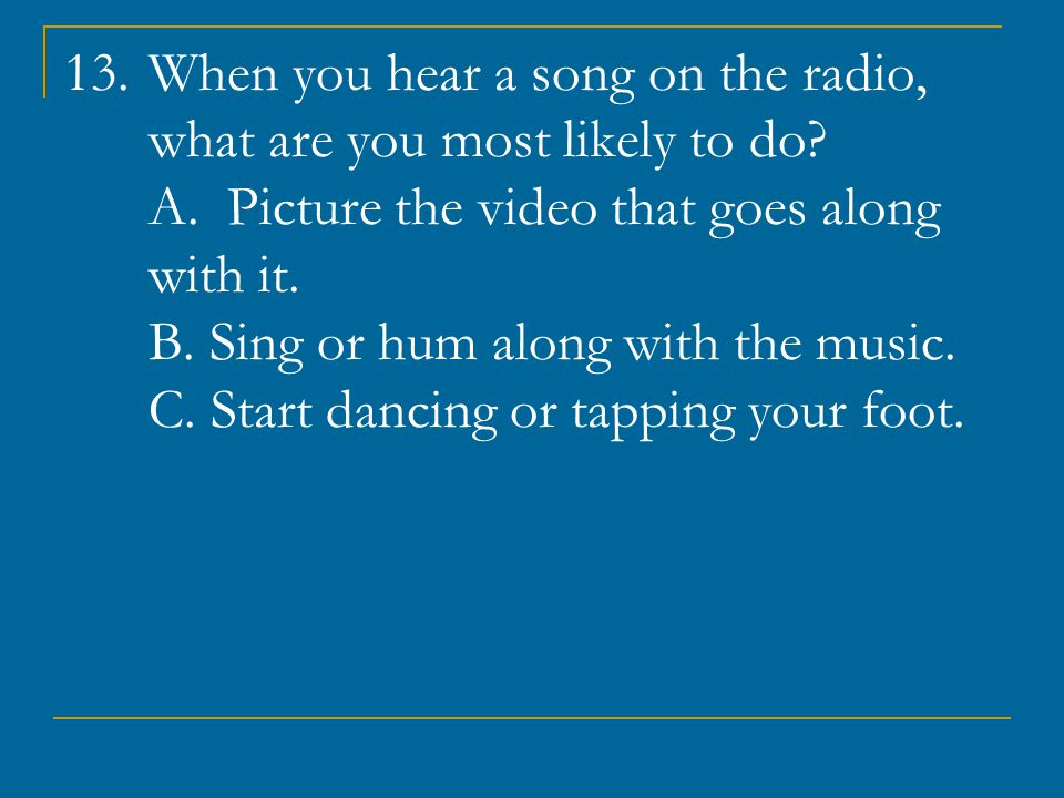 When you hear a song on the radio, what are you most likely to do. A