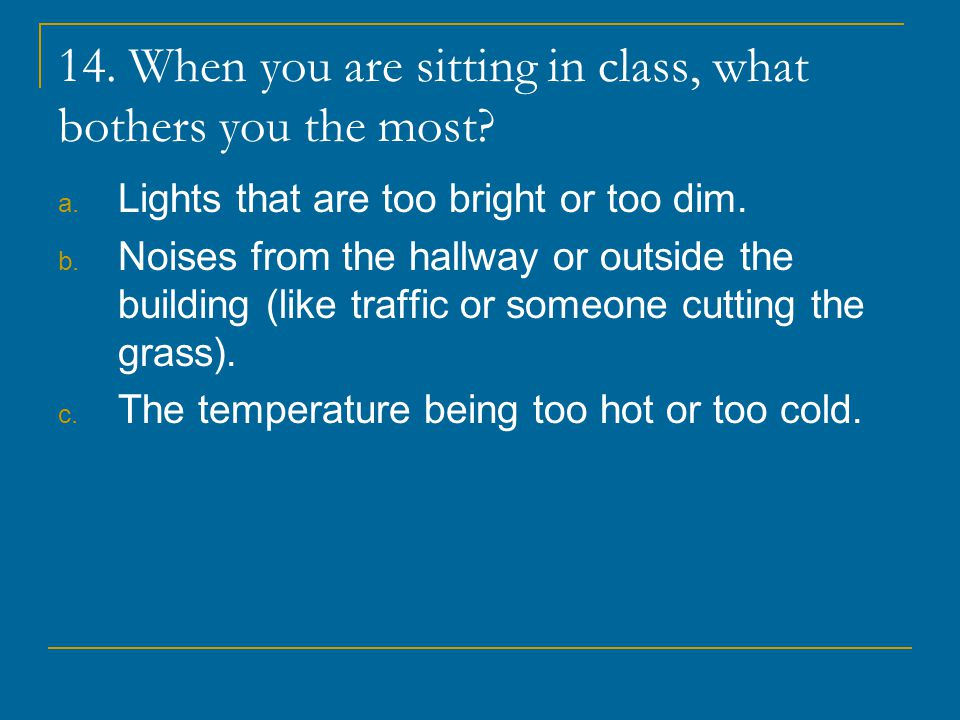 14. When you are sitting in class, what bothers you the most