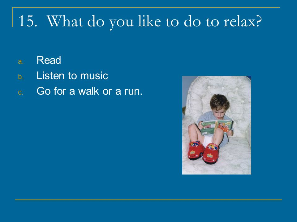 15. What do you like to do to relax