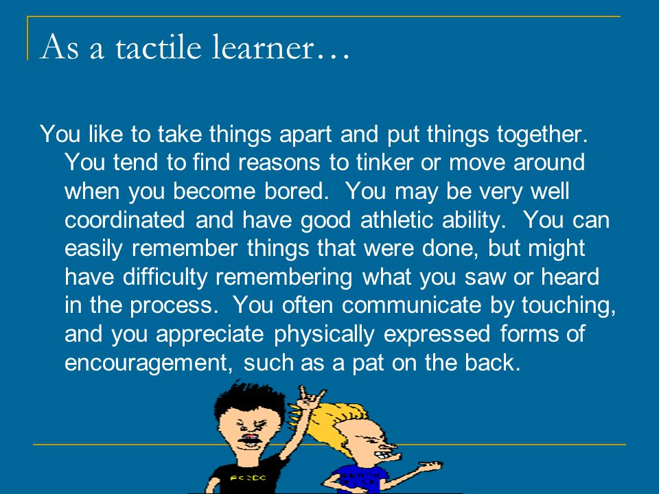 As a tactile learner…