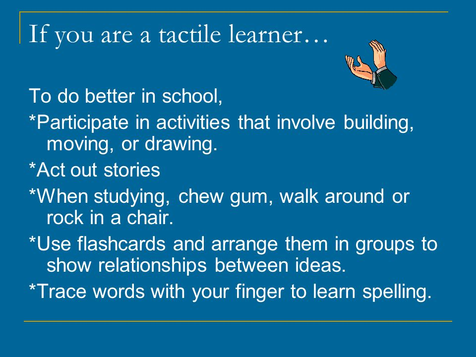 If you are a tactile learner…