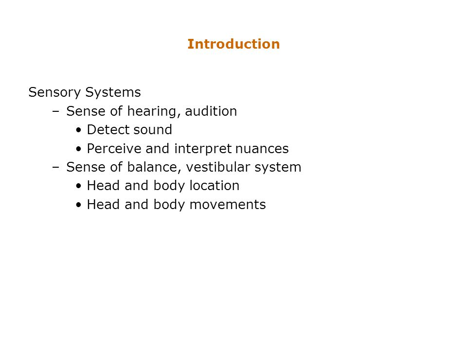 Introduction Sensory Systems. Sense of hearing, audition. Detect sound. Perceive and interpret nuances.