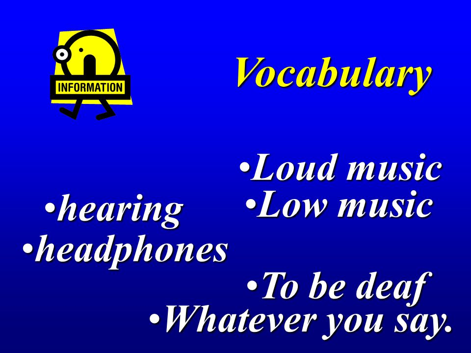 Vocabulary Loud music Low music hearing headphones To be deaf