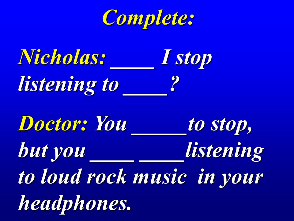 Complete: Nicholas: ____ I stop listening to ____.