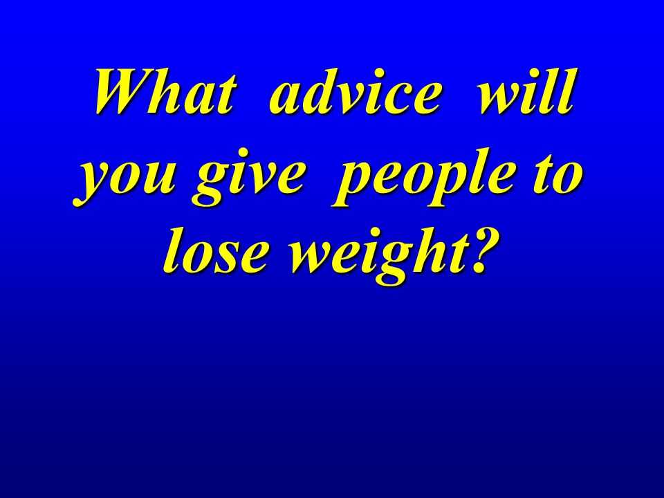 What advice will you give people to lose weight