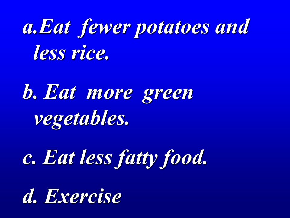 Eat fewer potatoes and less rice.