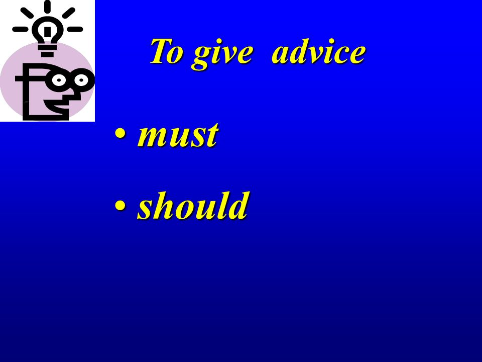 To give advice must should
