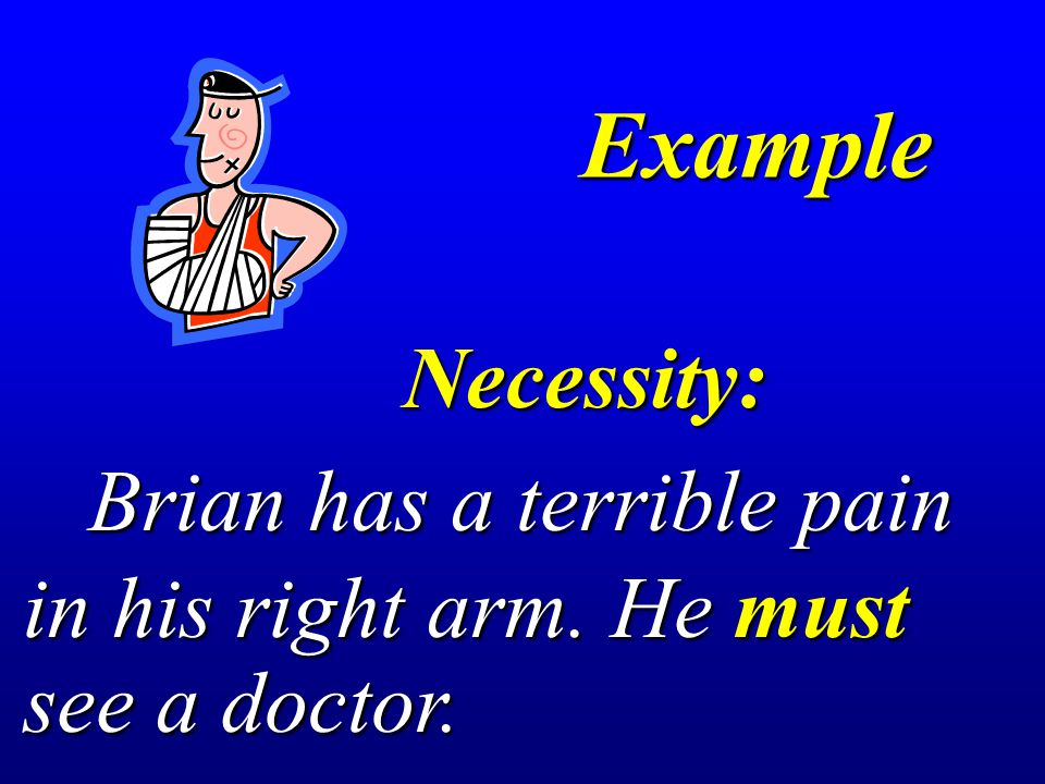 Example Necessity: Brian has a terrible pain