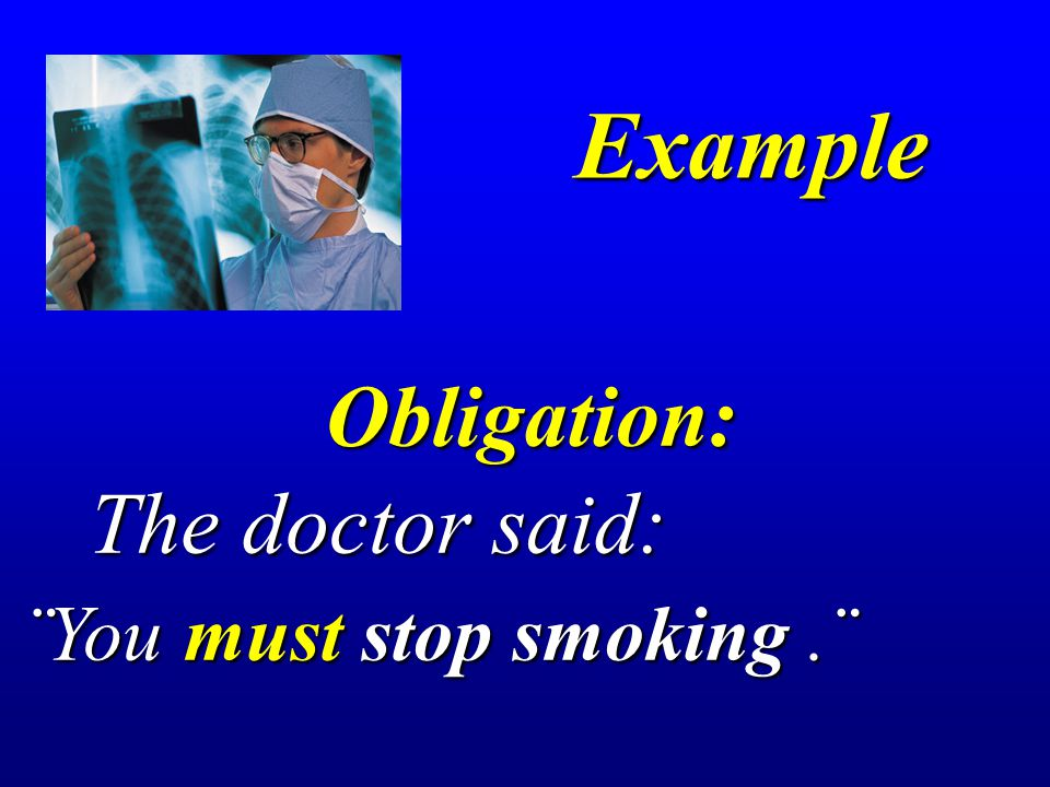 Example Obligation: The doctor said: ¨You must stop smoking .¨