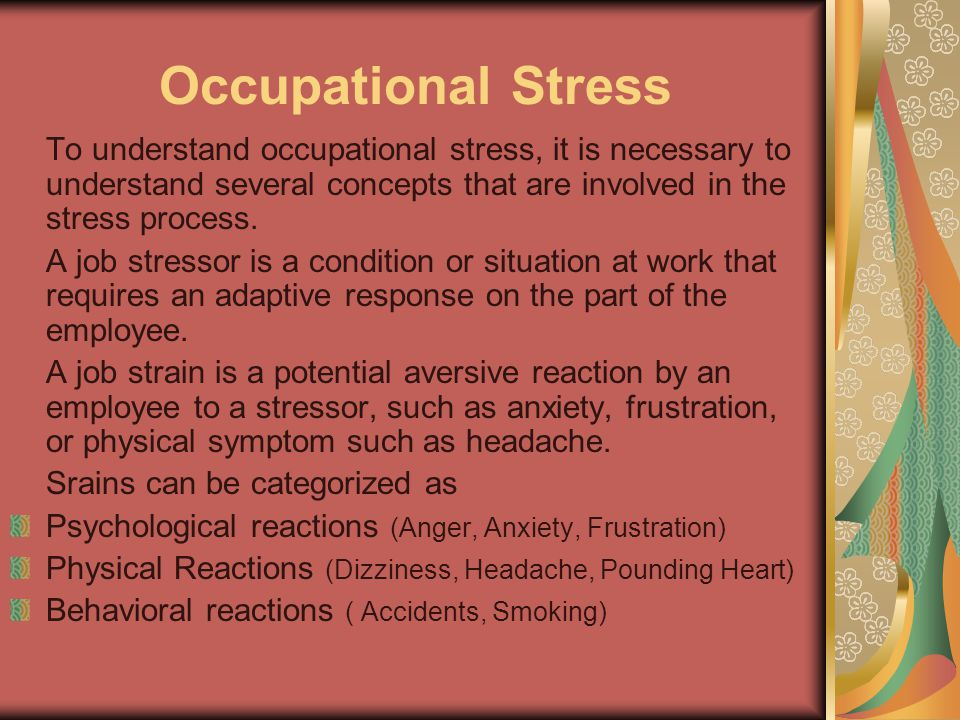 Occupational Stress To understand occupational stress, it is necessary to understand several concepts that are involved in the stress process.