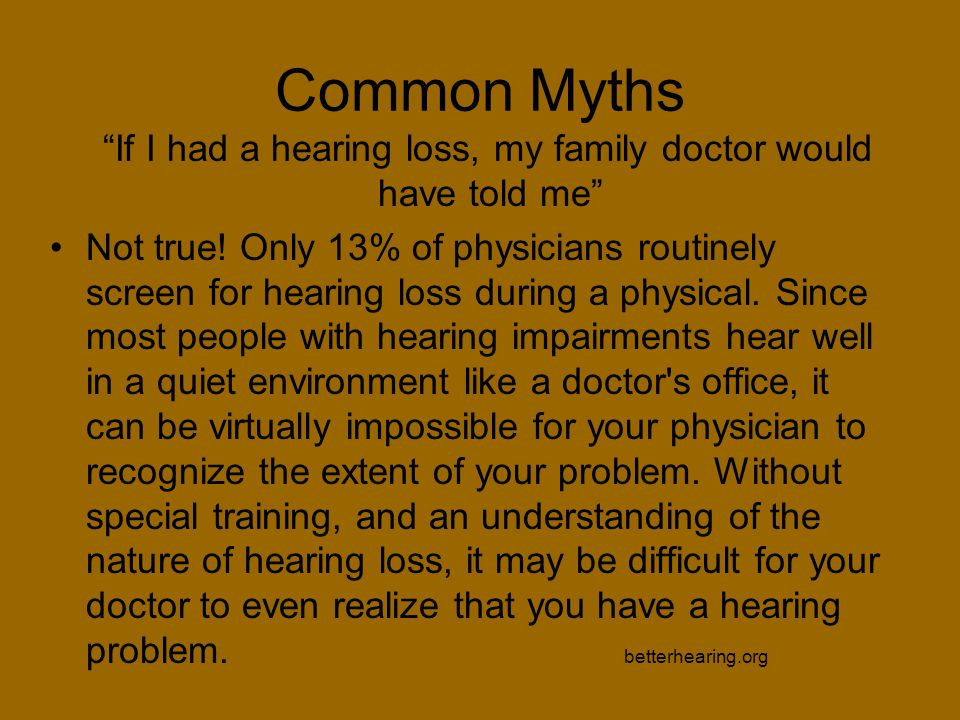 If I had a hearing loss, my family doctor would have told me