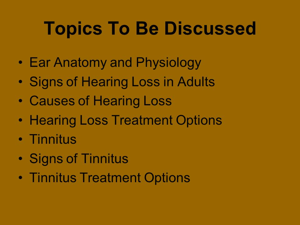Topics To Be Discussed Ear Anatomy and Physiology