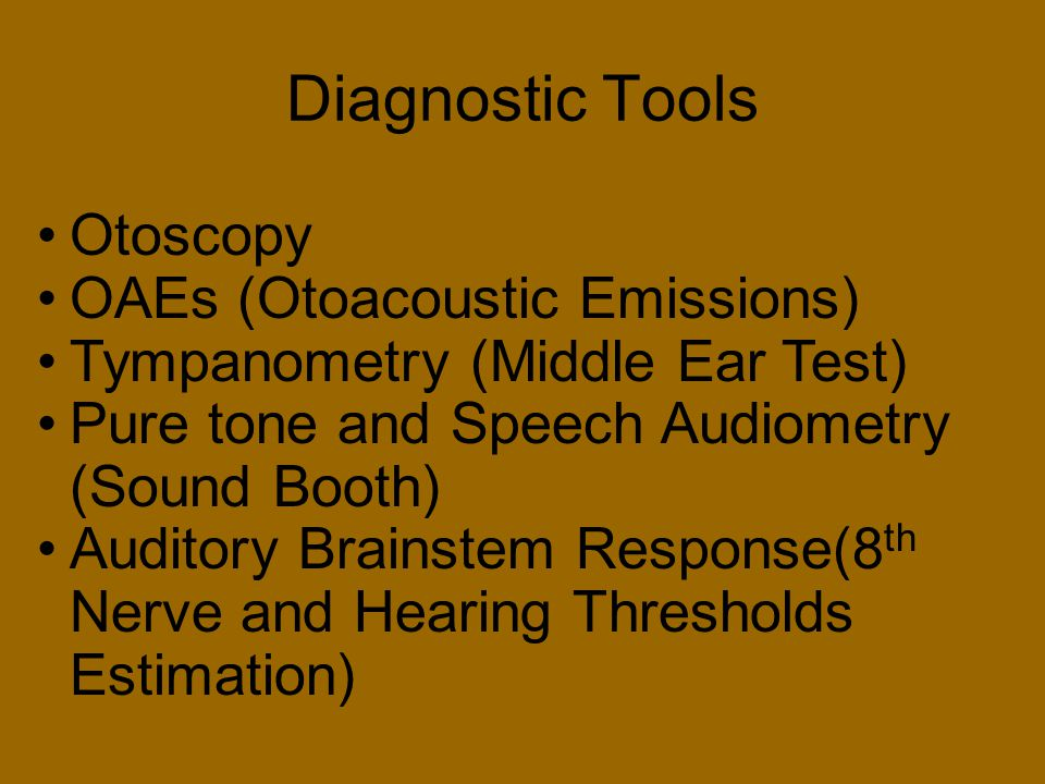 Diagnostic Tools Otoscopy OAEs (Otoacoustic Emissions)