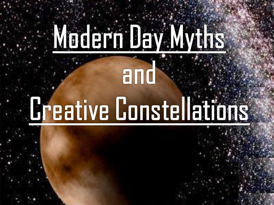 Modern Day Myths and Creative Constellations