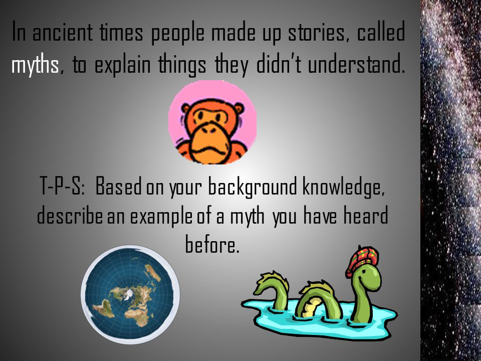 In ancient times people made up stories, called myths, to explain things they didn't understand.