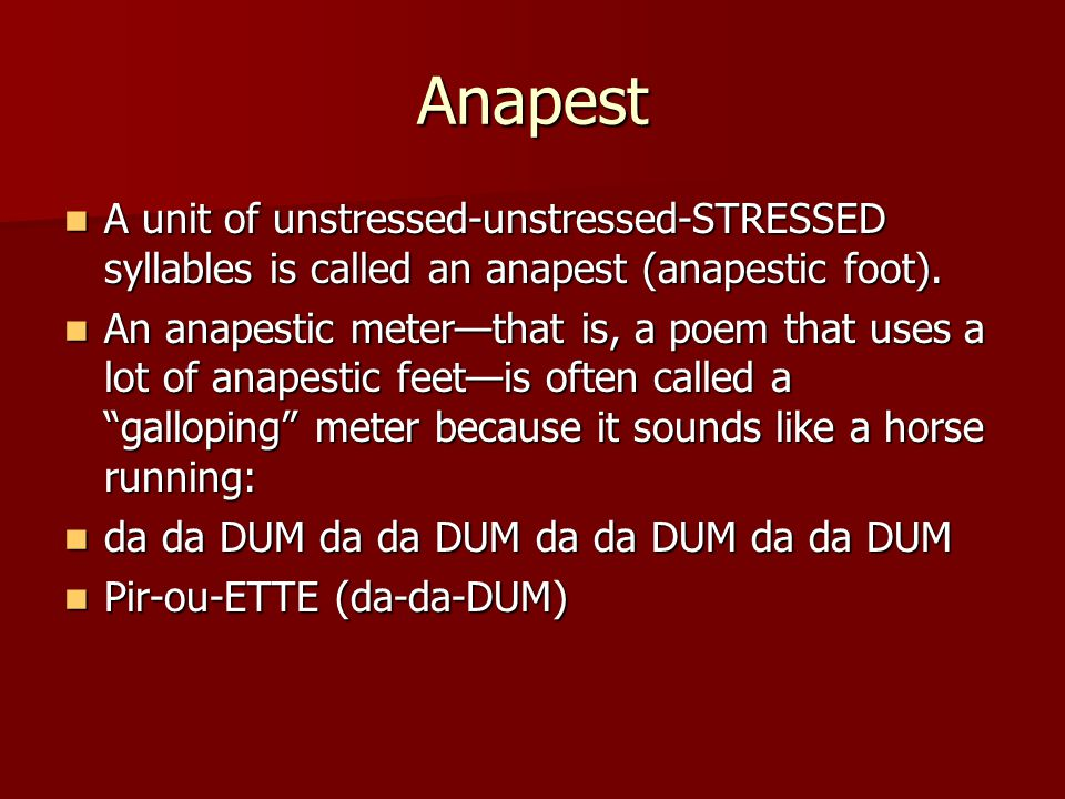 Anapest A unit of unstressed-unstressed-STRESSED syllables is called an anapest (anapestic foot).