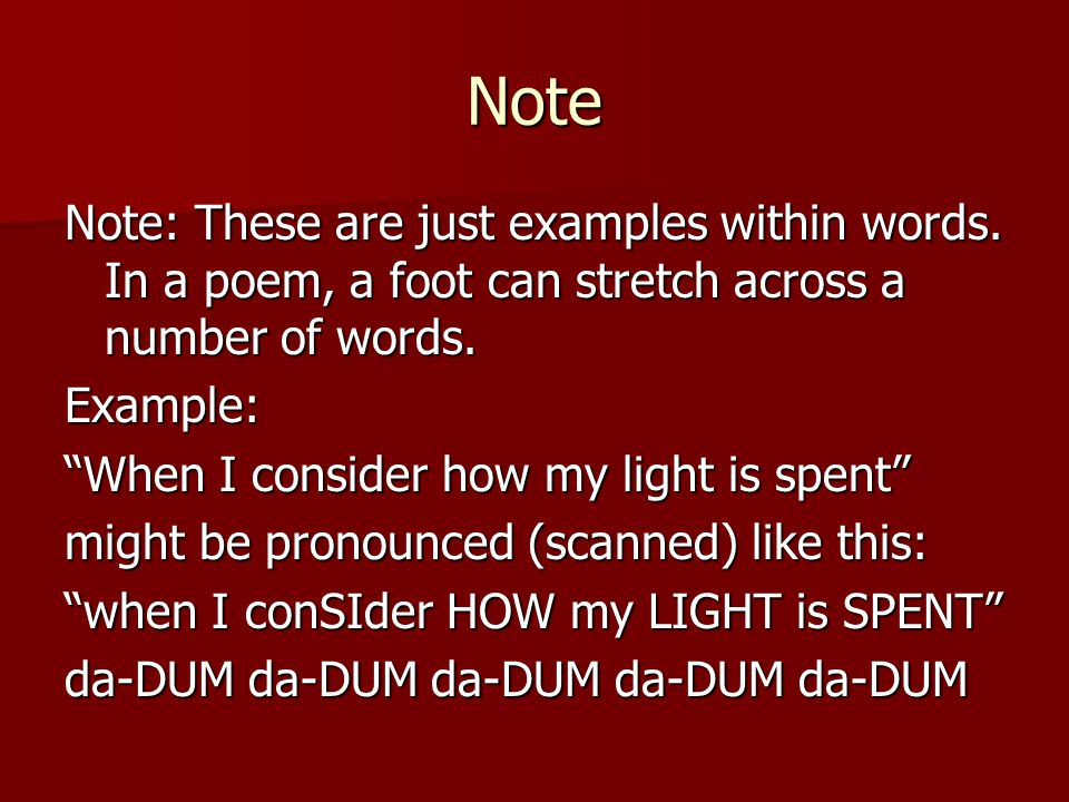 Note Note: These are just examples within words. In a poem, a foot can stretch across a number of words.