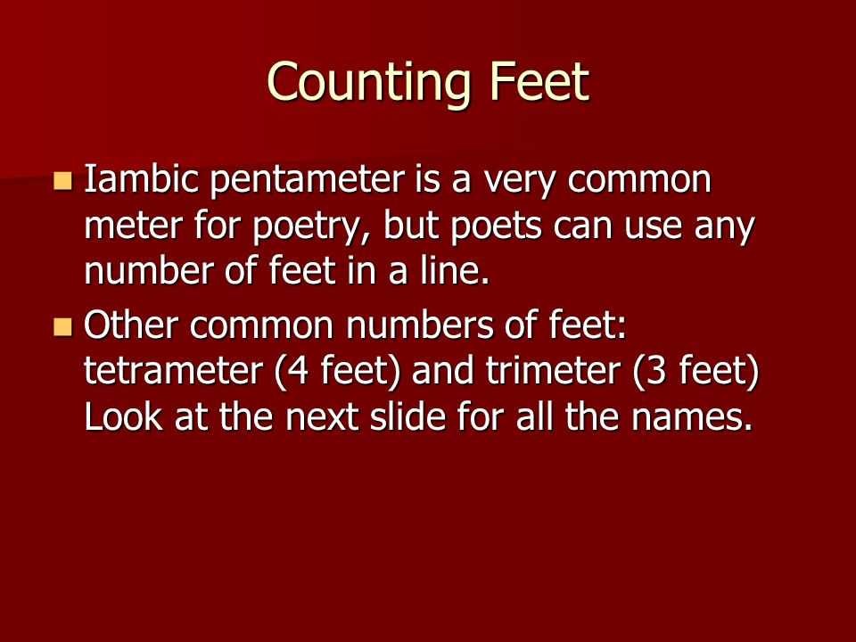 Counting Feet Iambic pentameter is a very common meter for poetry, but poets can use any number of feet in a line.