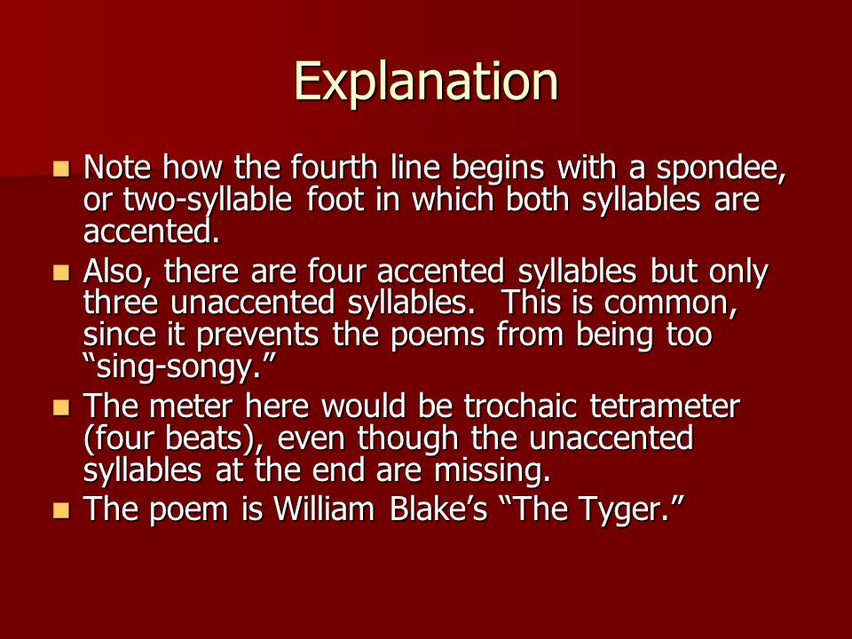 Explanation Note how the fourth line begins with a spondee, or two-syllable foot in which both syllables are accented.