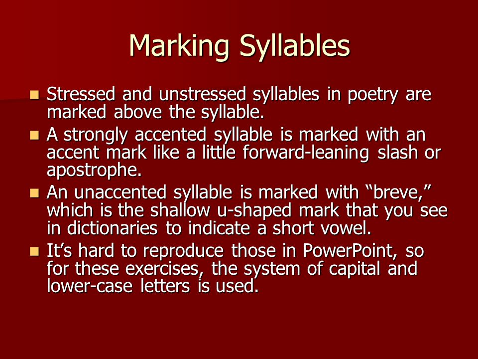 Marking Syllables Stressed and unstressed syllables in poetry are marked above the syllable.