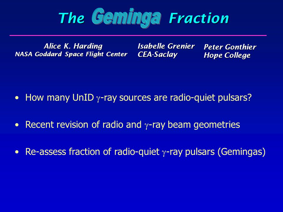 The Fraction Geminga. Alice K. Harding NASA Goddard Space Flight Center.