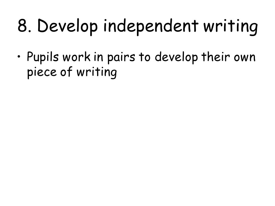 8. Develop independent writing