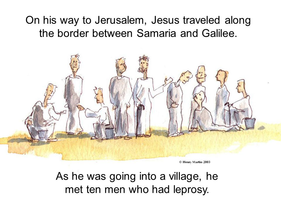 As he was going into a village, he met ten men who had leprosy.
