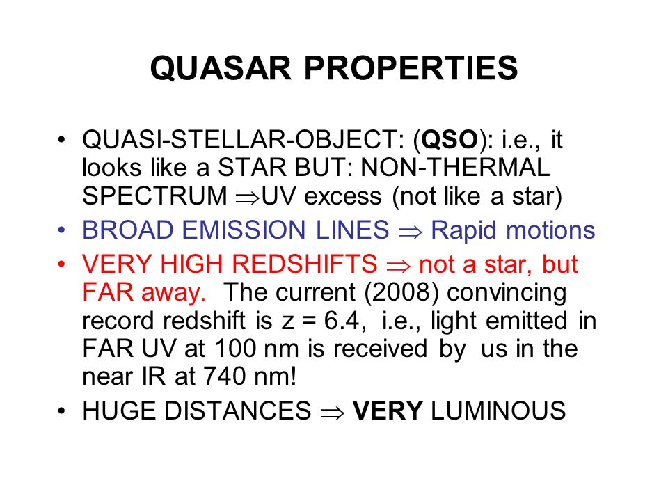 QUASAR PROPERTIES QUASI-STELLAR-OBJECT: (QSO): i.e., it looks like a STAR BUT: NON-THERMAL SPECTRUM UV excess (not like a star)