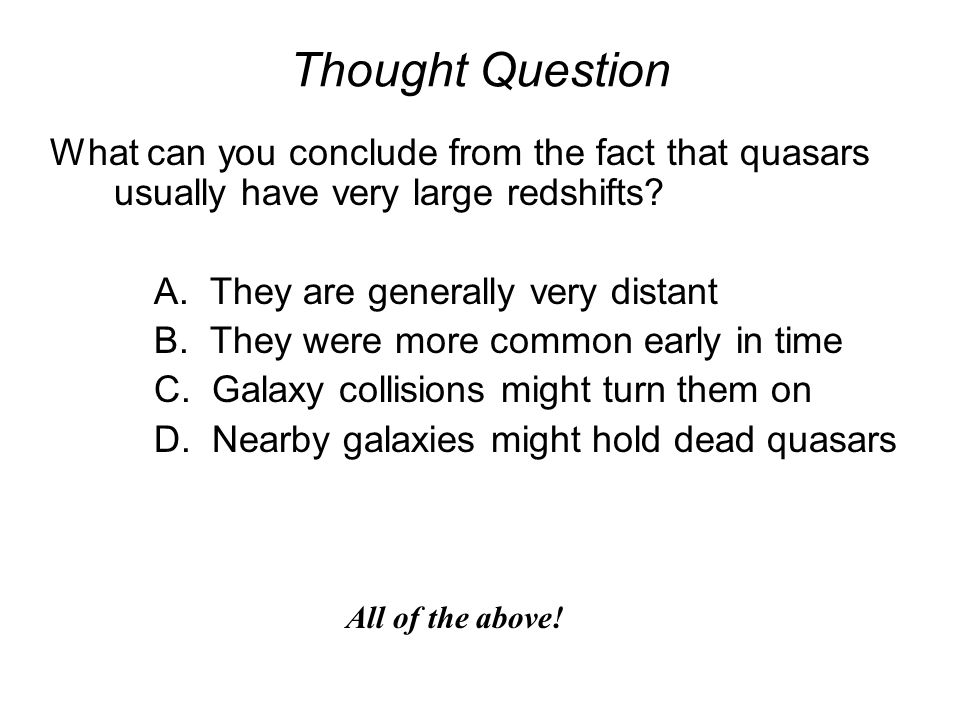 Thought Question What can you conclude from the fact that quasars usually have very large redshifts
