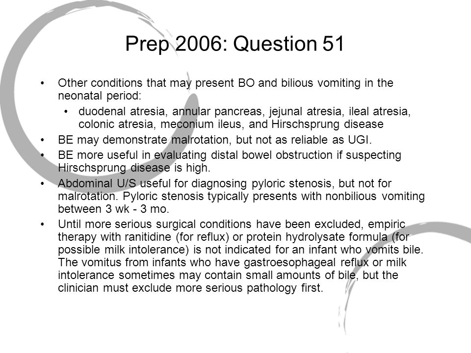 Prep 2006: Question 51 Other conditions that may present BO and bilious vomiting in the neonatal period: