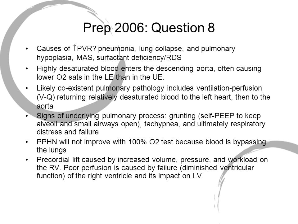 Prep 2006: Question 8 Causes of PVR pneumonia, lung collapse, and pulmonary hypoplasia, MAS, surfactant deficiency/RDS.