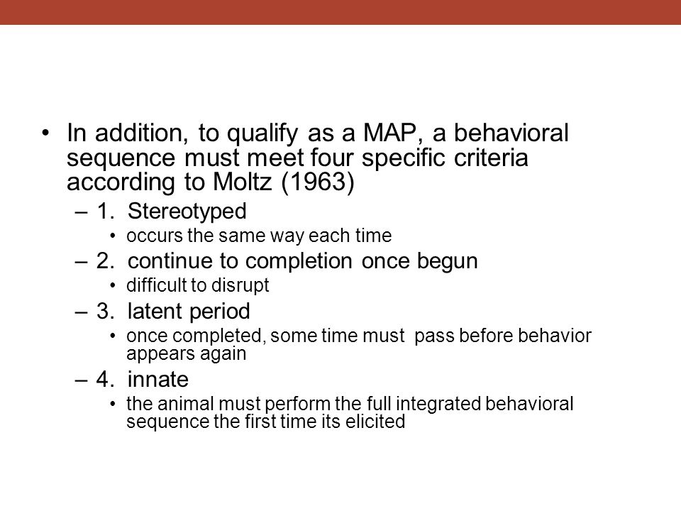In addition, to qualify as a MAP, a behavioral sequence must meet four specific criteria according to Moltz (1963)