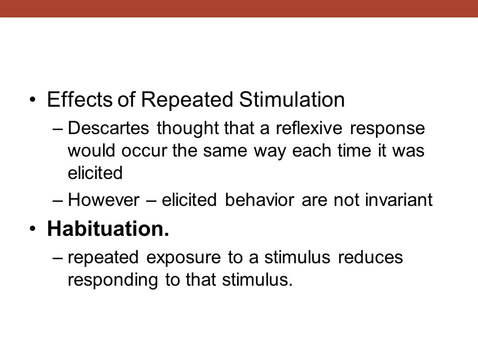 Effects of Repeated Stimulation