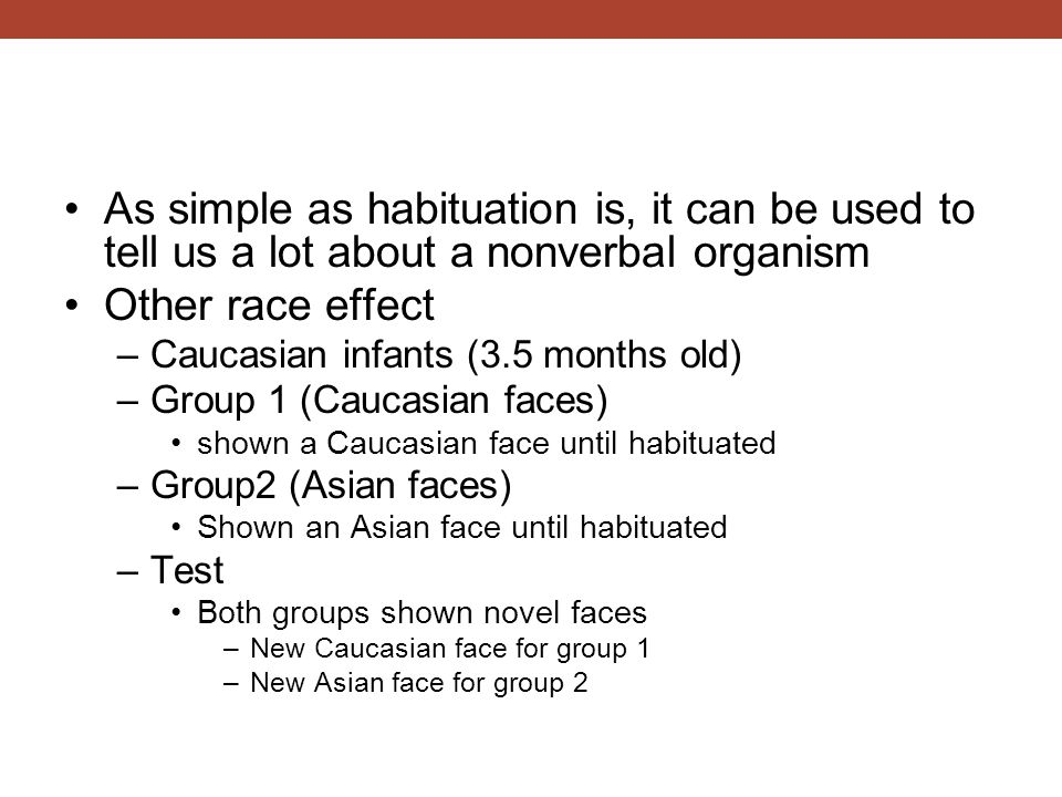 As simple as habituation is, it can be used to tell us a lot about a nonverbal organism