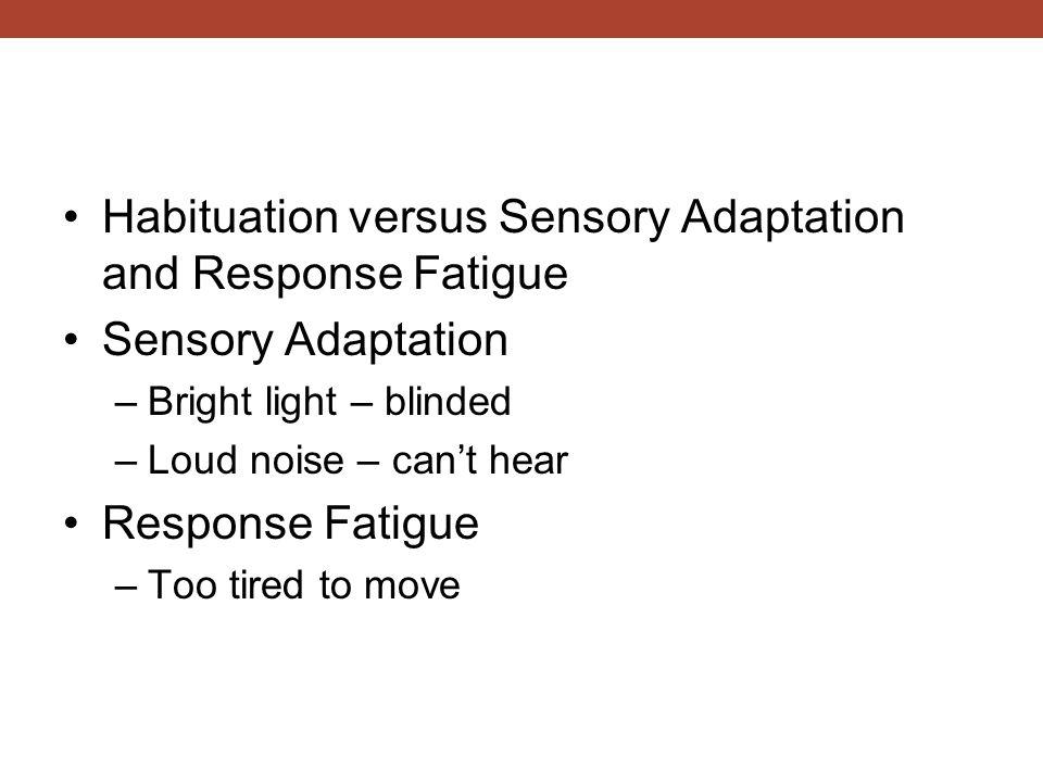Habituation versus Sensory Adaptation and Response Fatigue
