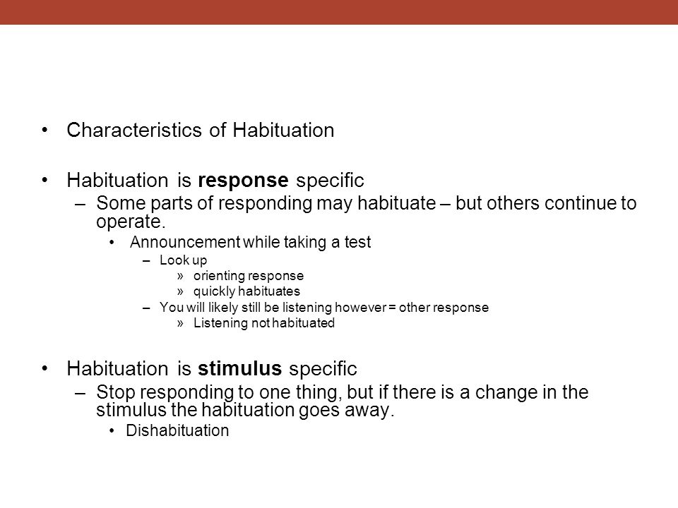 Characteristics of Habituation Habituation is response specific
