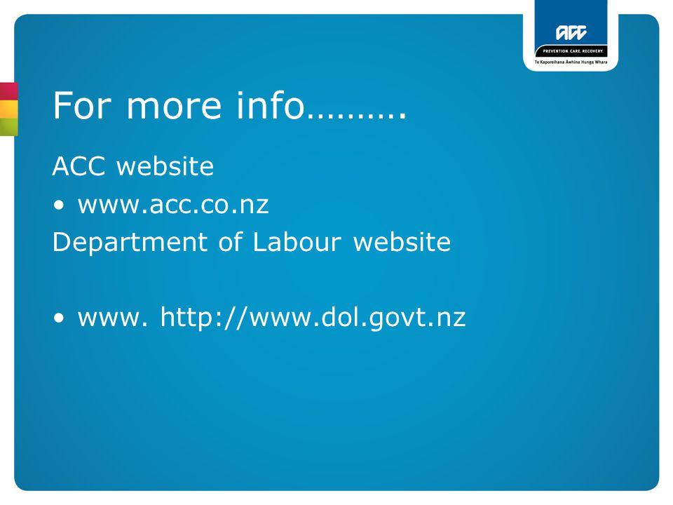 For more info………. ACC website www.acc.co.nz
