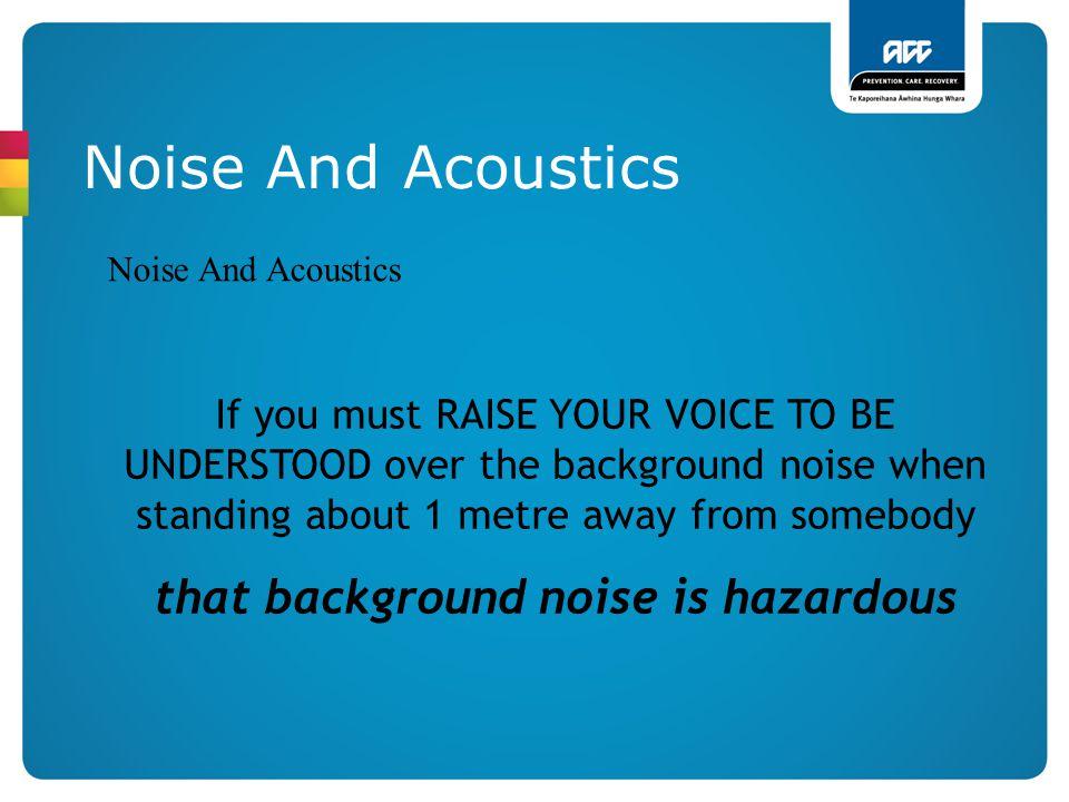that background noise is hazardous