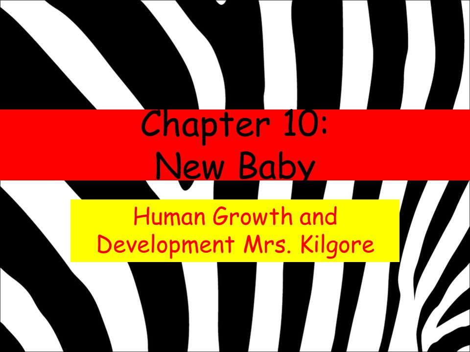 Human Growth and Development Mrs. Kilgore