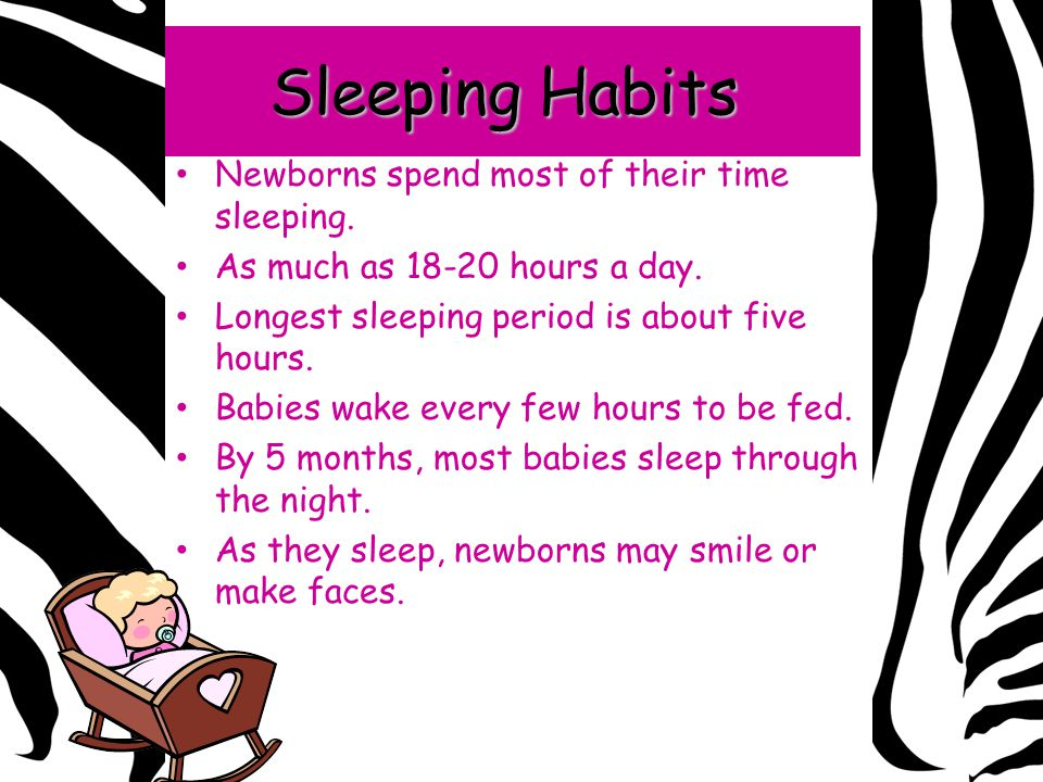Sleeping Habits Newborns spend most of their time sleeping.
