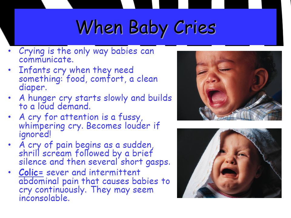 When Baby Cries Crying is the only way babies can communicate.