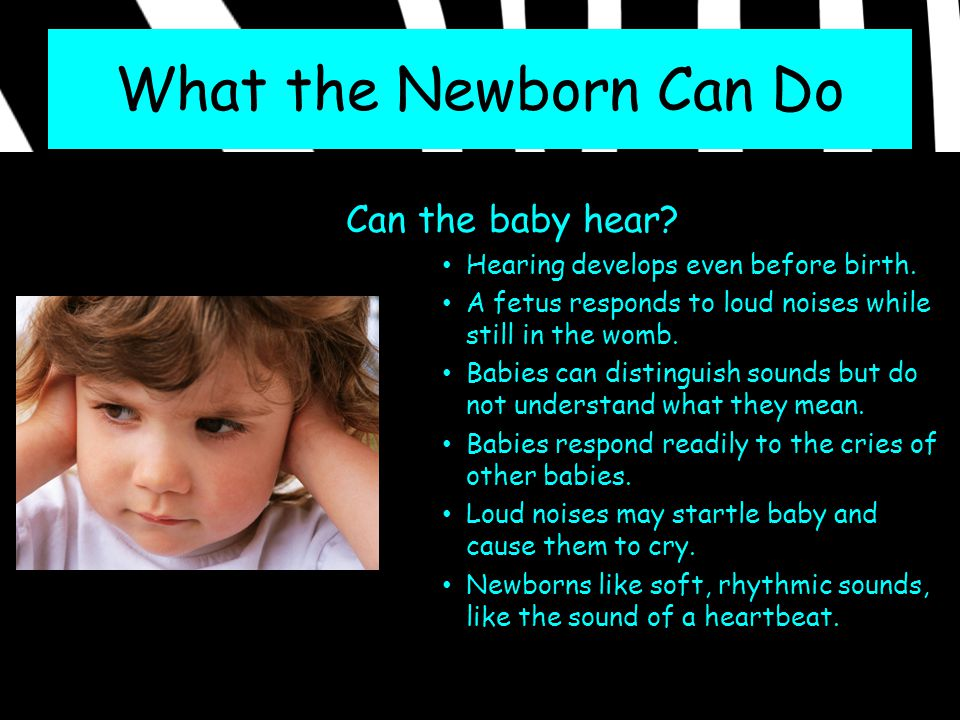 What the Newborn Can Do Can the baby hear
