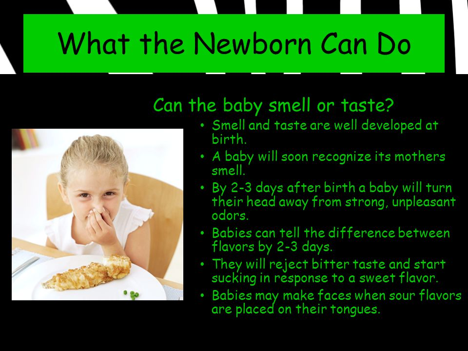 What the Newborn Can Do Can the baby smell or taste