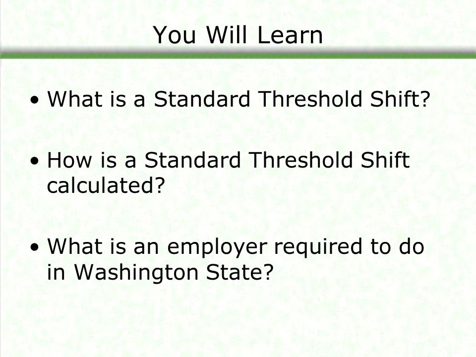 You Will Learn What is a Standard Threshold Shift