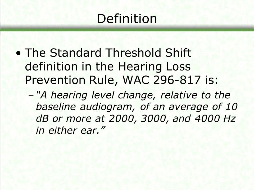 Definition The Standard Threshold Shift definition in the Hearing Loss Prevention Rule, WAC 296-817 is: