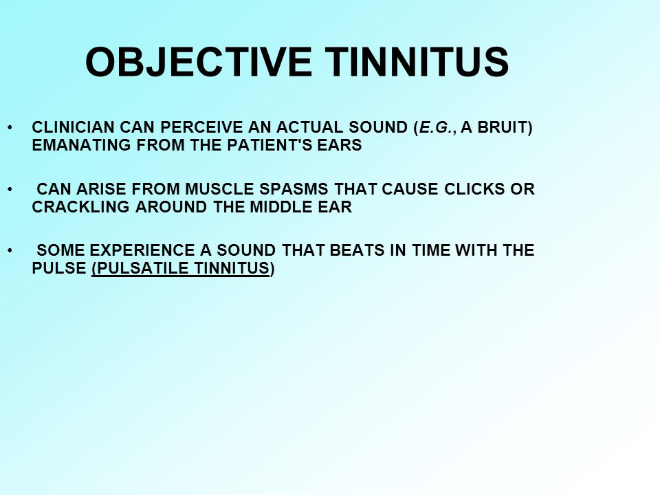 OBJECTIVE TINNITUS CLINICIAN CAN PERCEIVE AN ACTUAL SOUND (E.G., A BRUIT) EMANATING FROM THE PATIENT S EARS.