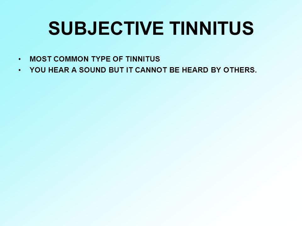 SUBJECTIVE TINNITUS MOST COMMON TYPE OF TINNITUS